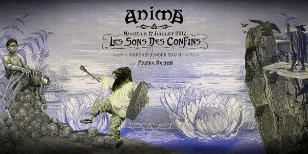 Marche Sonore Eau III – Les Sons des Confins // «ANIMA» à Nantes // du 12 au 20 juillet 2014
